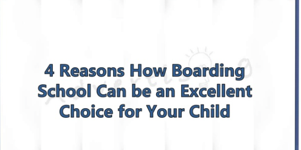 4 Reasons For Your Child To Attend a Boarding School